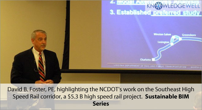 David B.Foster, PE, highlighting the NCDOT work on the Southeast High Speed rail corridor, a $5.3 B high speed rail project. Sustainable BIM Series