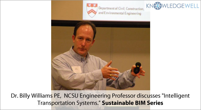 Dr. Billy Williams PE, NCSU Engineering Professor discusses 'Intelligent Transportation Systems.' Sustainable BIM Series