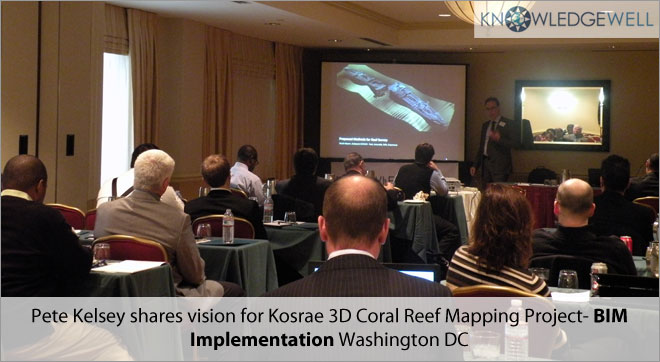 Pete Kelsey shares vision for Kosrae 3D coral Reef Mapping Project - BIM Implementation Washington DC