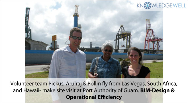 volunteer team Pickus, Arulraj & Bollin fly from las vegas, South Africa and Hawaii- make site visit at Port Authority of Guam. BIM-Design & Operational Efficiency